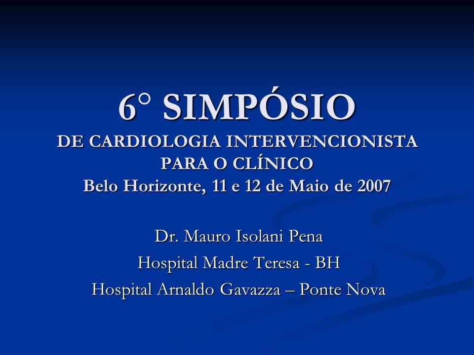 6 SIMPÓSIO DE CARDIOLOGIA INTERVENCIONISTA PARA O CLÍNICO Belo Horizonte, 11 e 12 de Maio de 2007 6° SIMPÓSIO DE CARDIOLOGIA INTERVENCIONISTA PARA O CLÍNICO Belo Horizonte, 11 e 12 de Maio de 2007 Dr.