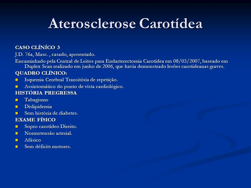 Aterosclerose Carotídea CASO CLÍNÍCO 3 J.D.76a, Masc., casado, aposentado.