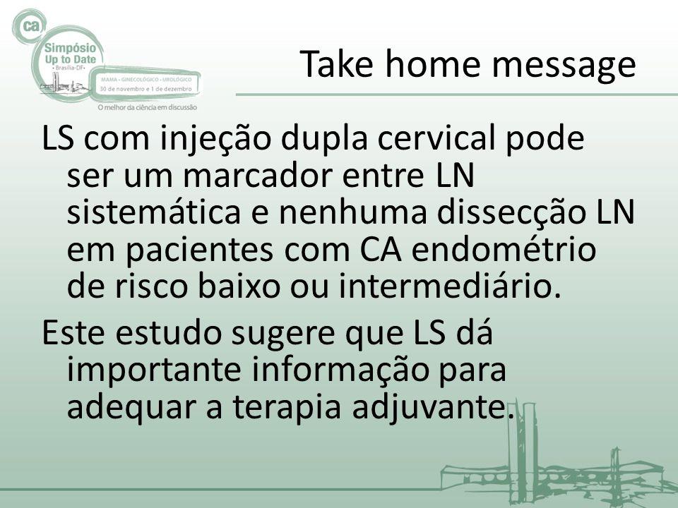 Take home message LS com injeção dupla cervical pode ser um marcador entre LN sistemática e nenhuma dissecção LN em pacientes com CA endométrio de risco baixo ou intermediário.