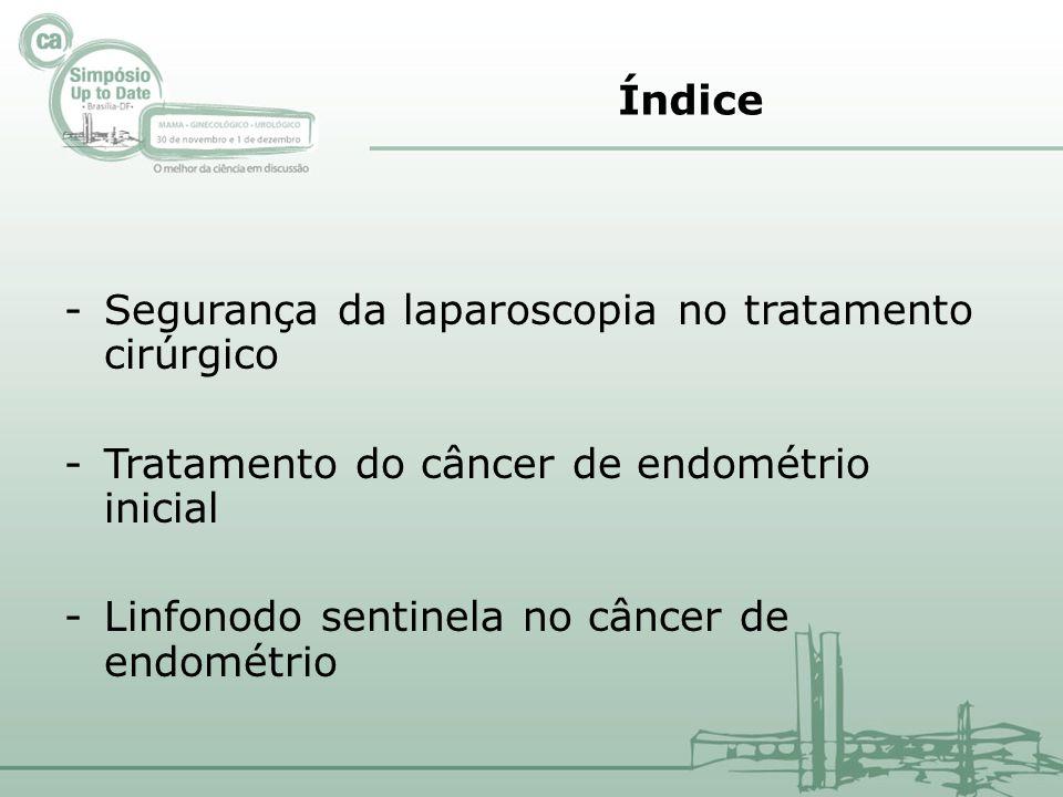 -Segurança da laparoscopia no tratamento cirúrgico -Tratamento do câncer de endométrio inicial -Linfonodo sentinela no câncer de endométrio Índice