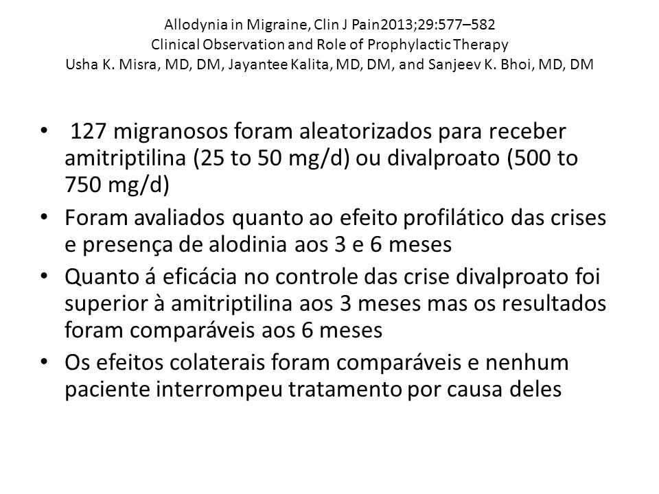 Allodynia in Migraine, Clin J Pain2013;29:577–582 Clinical Observation and Role of Prophylactic Therapy Usha K. Misra, MD, DM, Jayantee Kalita, MD, DM