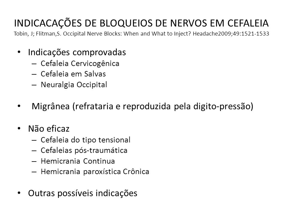INDICACAÇÕES DE BLOQUEIOS DE NERVOS EM CEFALEIA Tobin, J; Flitman,S. Occipital Nerve Blocks: When and What to Inject? Headache2009;49:1521-1533 Indica