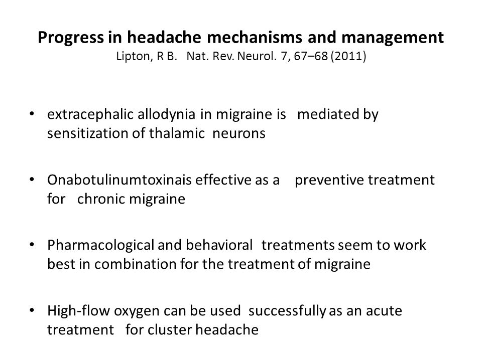 Progress in headache mechanisms and management Lipton, R B. Nat. Rev. Neurol. 7, 67–68 (2011) extracephalic allodynia in migraine is mediated by sensi