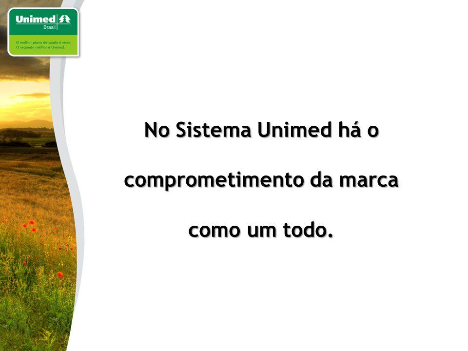 No Sistema Unimed há o comprometimento da marca como um todo.