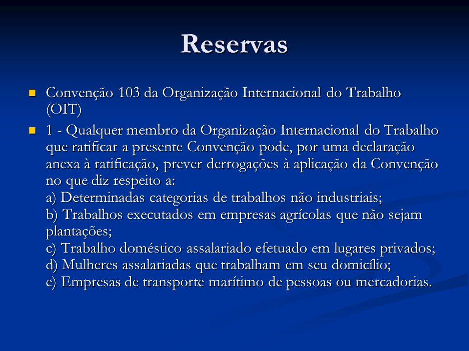 Reservas Convenção 103 da Organização Internacional do Trabalho (OIT) Convenção 103 da Organização Internacional do Trabalho (OIT) 1 - Qualquer membro