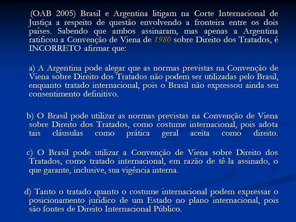 (OAB 2005) Brasil e Argentina litigam na Corte Internacional de Justiça a respeito de questão envolvendo a fronteira entre os dois países. Sabendo que