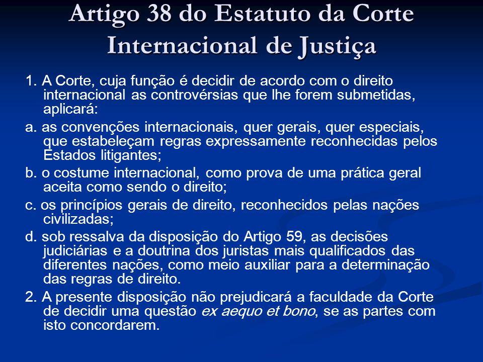Artigo 38 do Estatuto da Corte Internacional de Justiça 1. A Corte, cuja função é decidir de acordo com o direito internacional as controvérsias que l