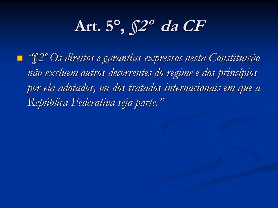 Art. 5°, §2º da CF §2º Os direitos e garantias expressos nesta Constituição não excluem outros decorrentes do regime e dos princípios por ela adotados