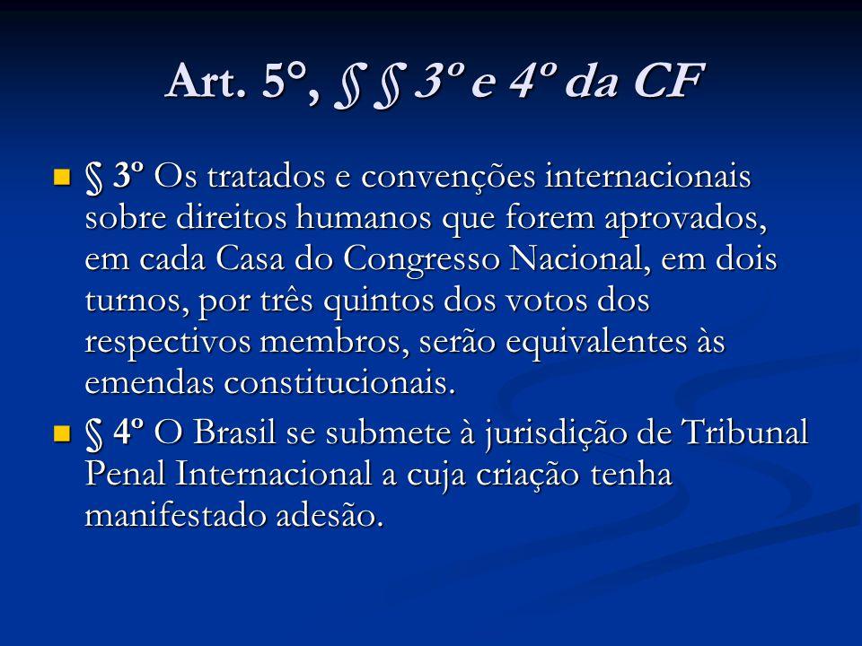 Art. 5°, § § 3º e 4º da CF § 3º Os tratados e convenções internacionais sobre direitos humanos que forem aprovados, em cada Casa do Congresso Nacional