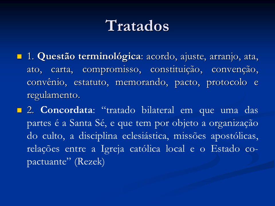 Tratados 1. Questão terminológica: acordo, ajuste, arranjo, ata, ato, carta, compromisso, constituição, convenção, convênio, estatuto, memorando, pact