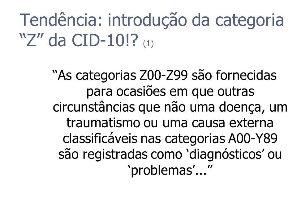 Tendência: introdução da categoria Z da CID-10!? (1) As categorias Z00-Z99 são fornecidas para ocasiões em que outras circunstâncias que não uma doenç