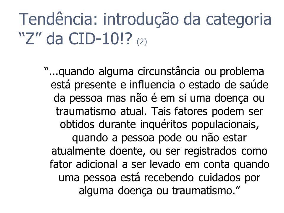 Tendência: introdução da categoria Z da CID-10!? (2)...quando alguma circunstância ou problema está presente e influencia o estado de saúde da pessoa