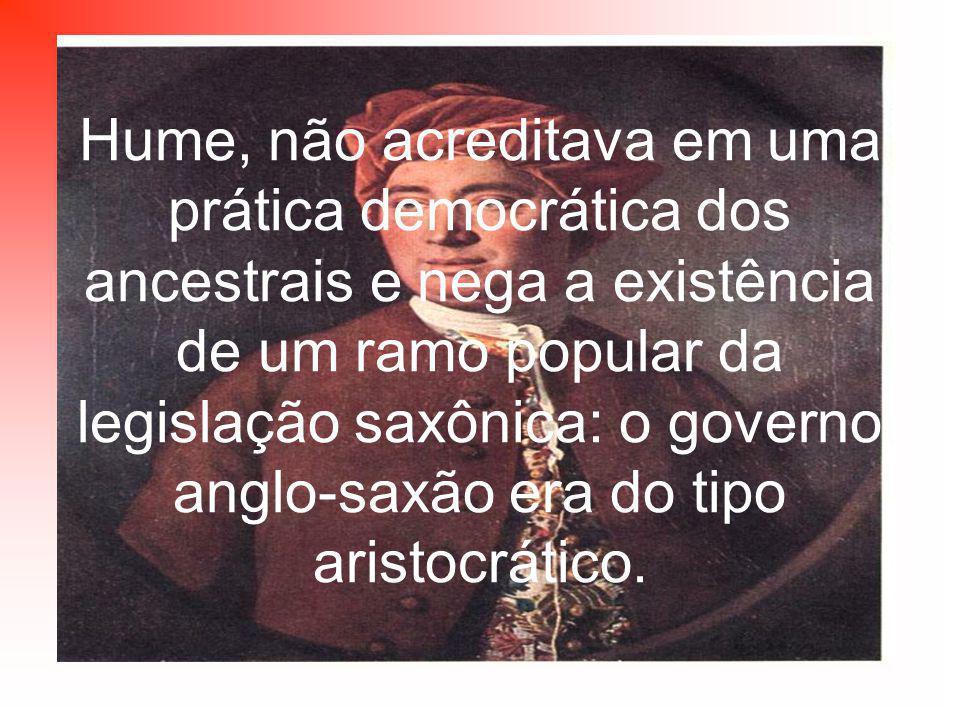 Hume, não acreditava em uma prática democrática dos ancestrais e nega a existência de um ramo popular da legislação saxônica: o governo anglo-saxão era do tipo aristocrático.