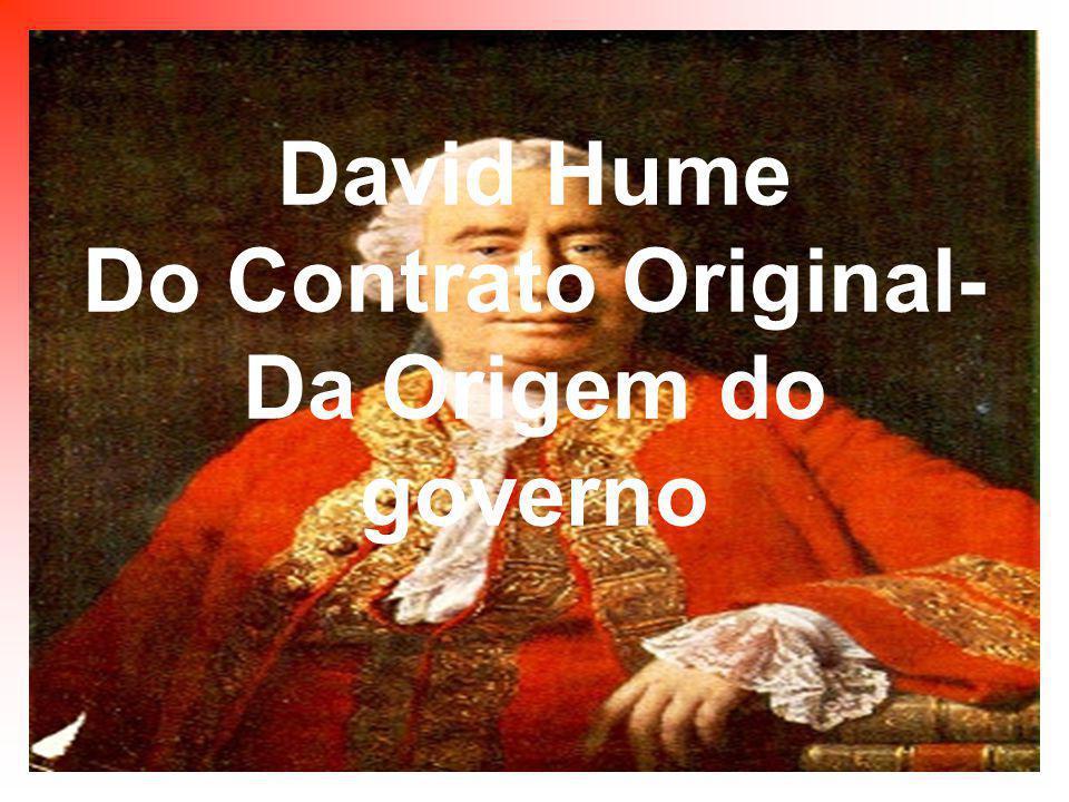 A chegada da noção de governo, foi revelada por Hume na competição guerreira que decorre da raridade dos bens disponíveis entre os grupos humanos já constituídos.