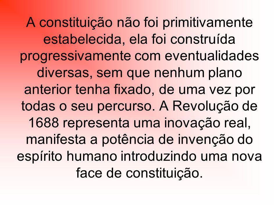 A constituição não foi primitivamente estabelecida, ela foi construída progressivamente com eventualidades diversas, sem que nenhum plano anterior tenha fixado, de uma vez por todas o seu percurso.