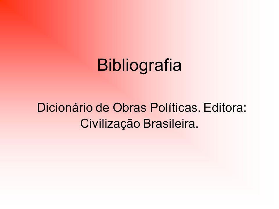 Bibliografia Dicionário de Obras Políticas. Editora: Civilização Brasileira.
