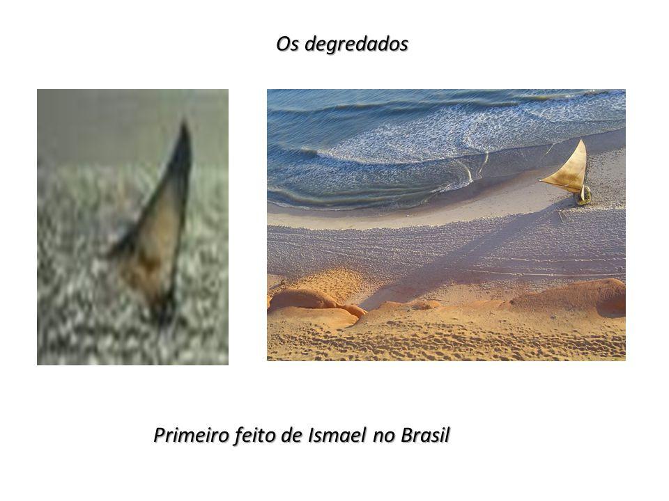Os degredados Primeiro feito de Ismael no Brasil