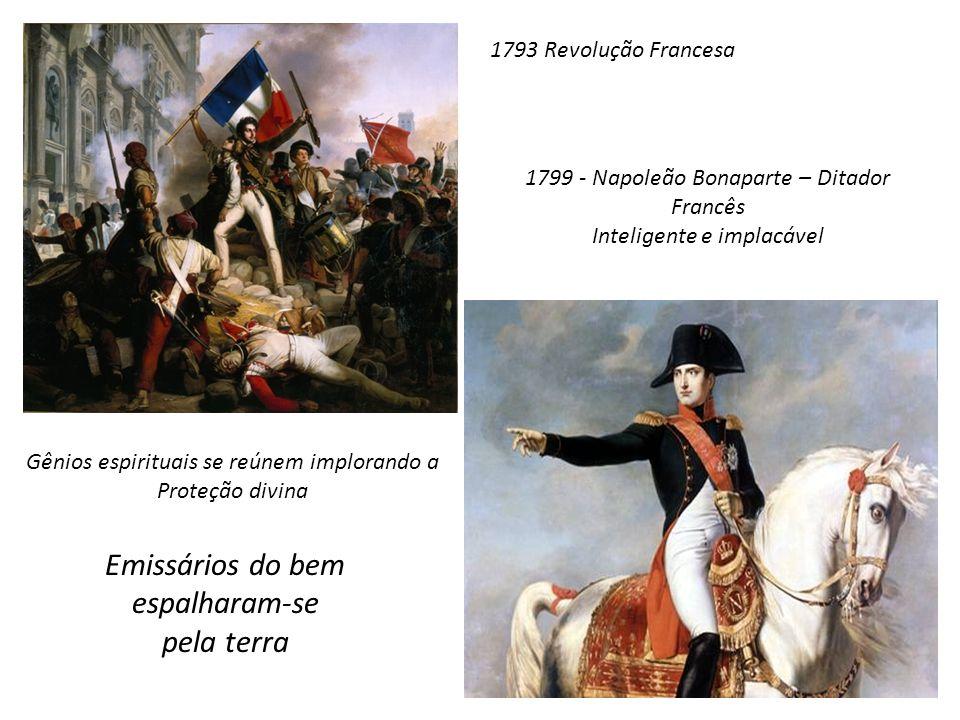 1793 Revolução Francesa 1799 - Napoleão Bonaparte – Ditador Francês Inteligente e implacável Gênios espirituais se reúnem implorando a Proteção divina