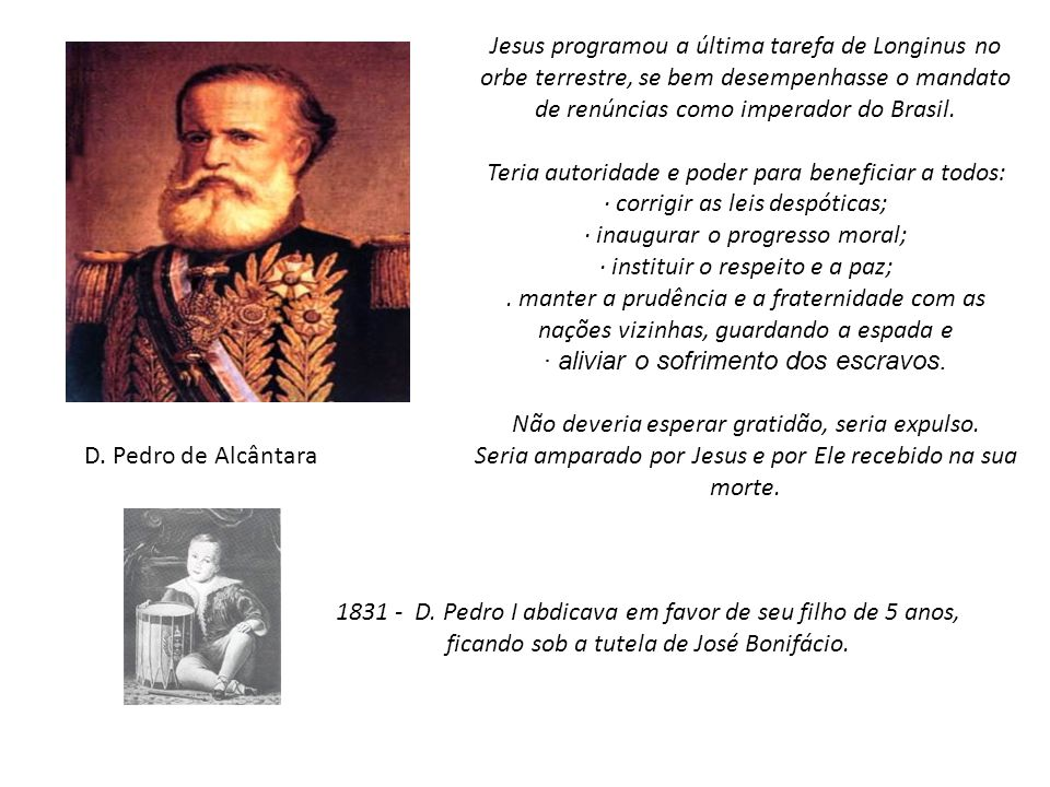 Jesus programou a última tarefa de Longinus no orbe terrestre, se bem desempenhasse o mandato de renúncias como imperador do Brasil. Teria autoridade