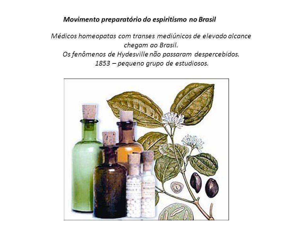 Movimento preparatório do espiritismo no Brasil Médicos homeopatas com transes mediúnicos de elevado alcance chegam ao Brasil. Os fenômenos de Hydesvi