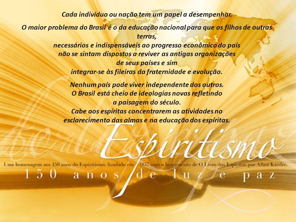 Cada indivíduo ou nação tem um papel a desempenhar. O maior problema do Brasil é o da educação nacional para que os filhos de outras terras, necessári