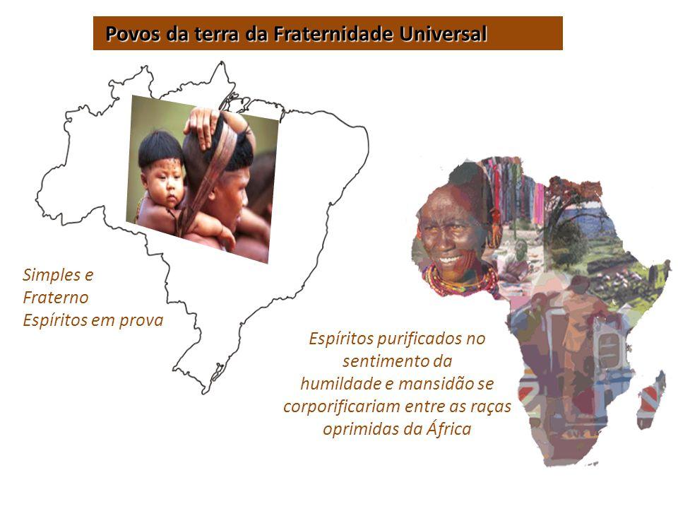 Espíritos purificados no sentimento da humildade e mansidão se corporificariam entre as raças oprimidas da África Povos da terra da Fraternidade Unive