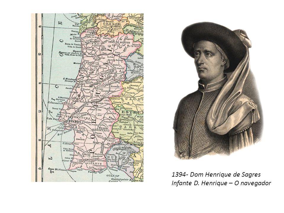 1394- Dom Henrique de Sagres Infante D. Henrique – O navegador