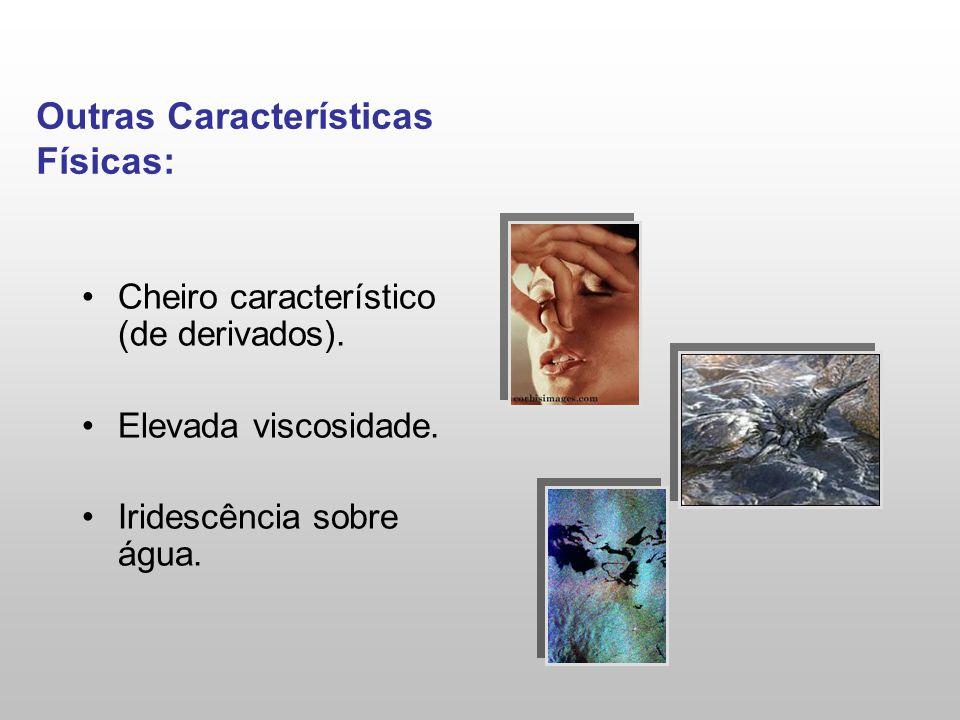 Outras Características Físicas: Cheiro característico (de derivados). Elevada viscosidade. Iridescência sobre água.