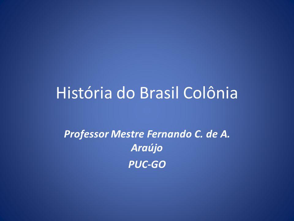 História do Brasil Colônia Professor Mestre Fernando C. de A. Araújo PUC-GO