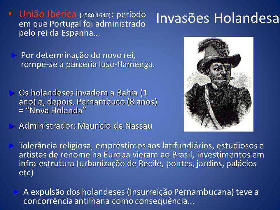 Invasões Holandesas União Ibérica (1580-1640) : período em que Portugal foi administrado pelo rei da Espanha... Por determinação do novo rei, rompe-se