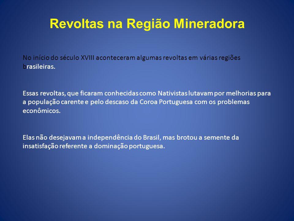 Revoltas na Região Mineradora No início do século XVIII aconteceram algumas revoltas em várias regiões brasileiras. Essas revoltas, que ficaram conhec