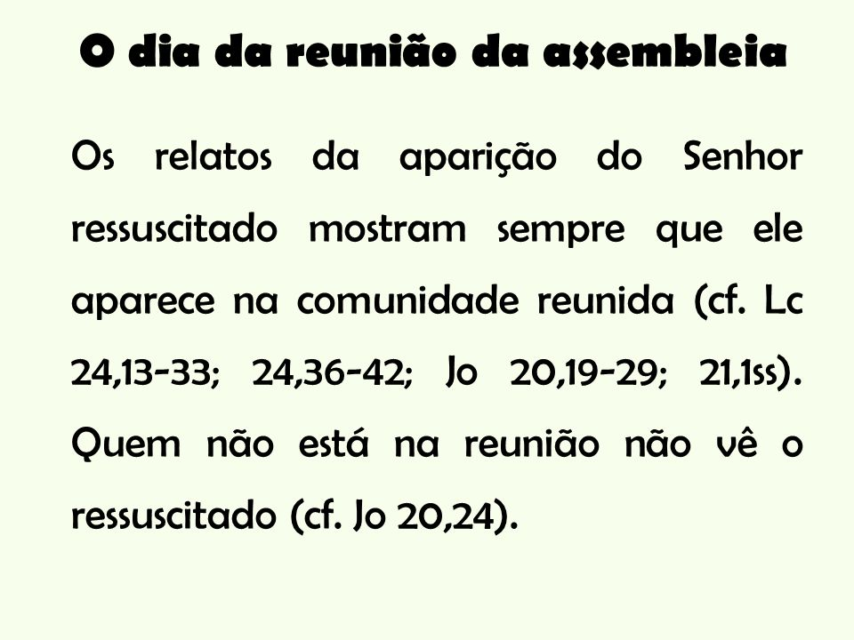Os relatos da aparição do Senhor ressuscitado mostram sempre que ele aparece na comunidade reunida (cf.