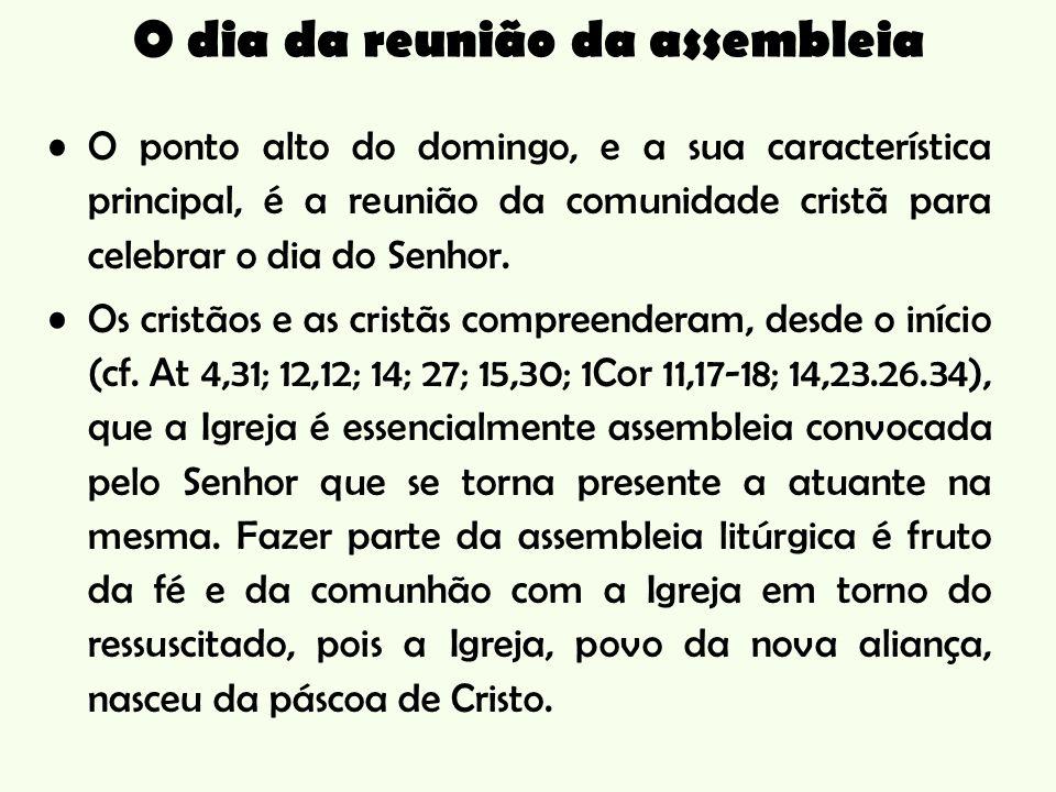 O ponto alto do domingo, e a sua característica principal, é a reunião da comunidade cristã para celebrar o dia do Senhor.