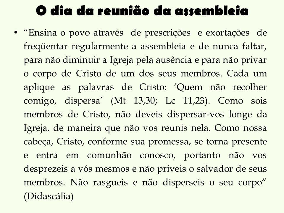 Ensina o povo através de prescrições e exortações de freqüentar regularmente a assembleia e de nunca faltar, para não diminuir a Igreja pela ausência e para não privar o corpo de Cristo de um dos seus membros.