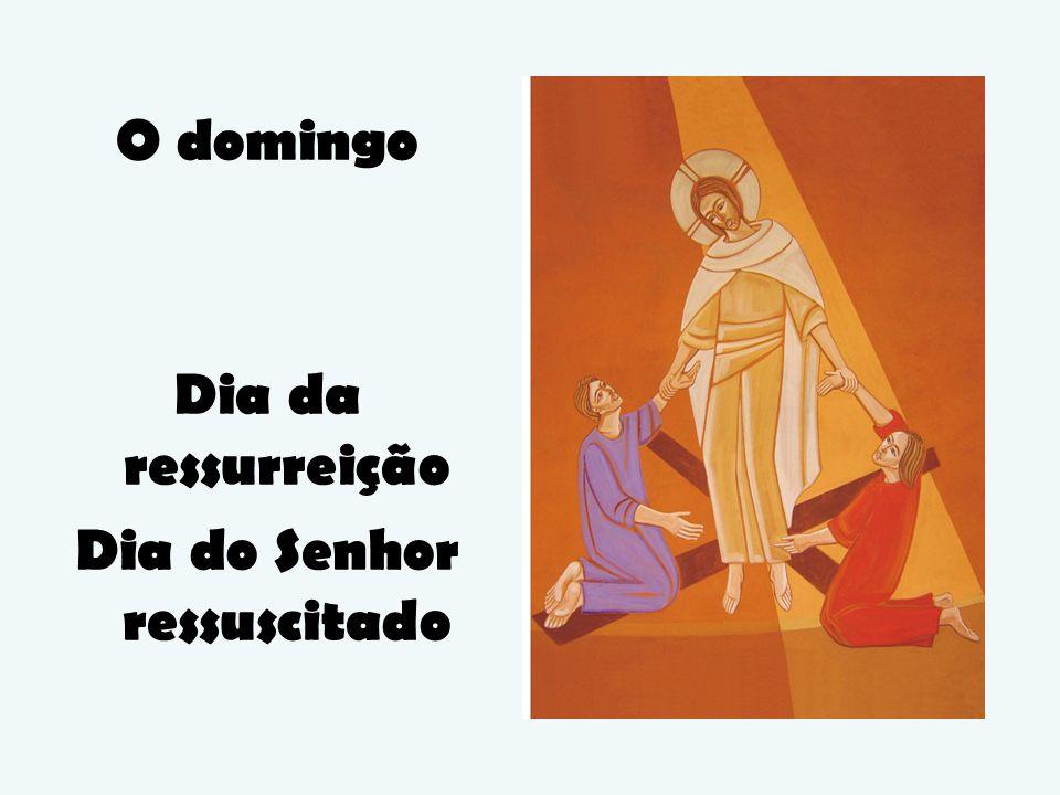 O domingo Dia da ressurreição Dia do Senhor ressuscitado