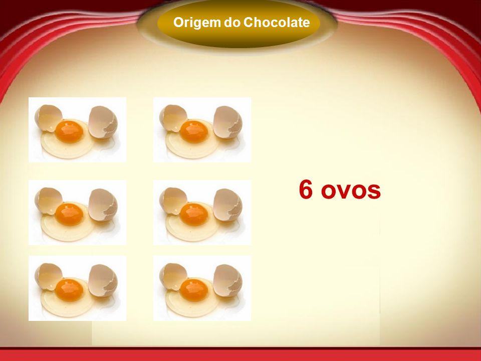 6 ovos Origem do Chocolate