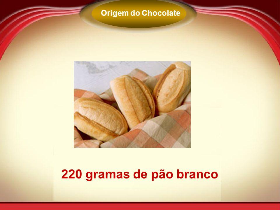 220 gramas de pão branco Origem do Chocolate