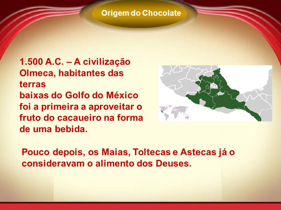 1.500 A.C. – A civilização Olmeca, habitantes das terras baixas do Golfo do México foi a primeira a aproveitar o fruto do cacaueiro na forma de uma be