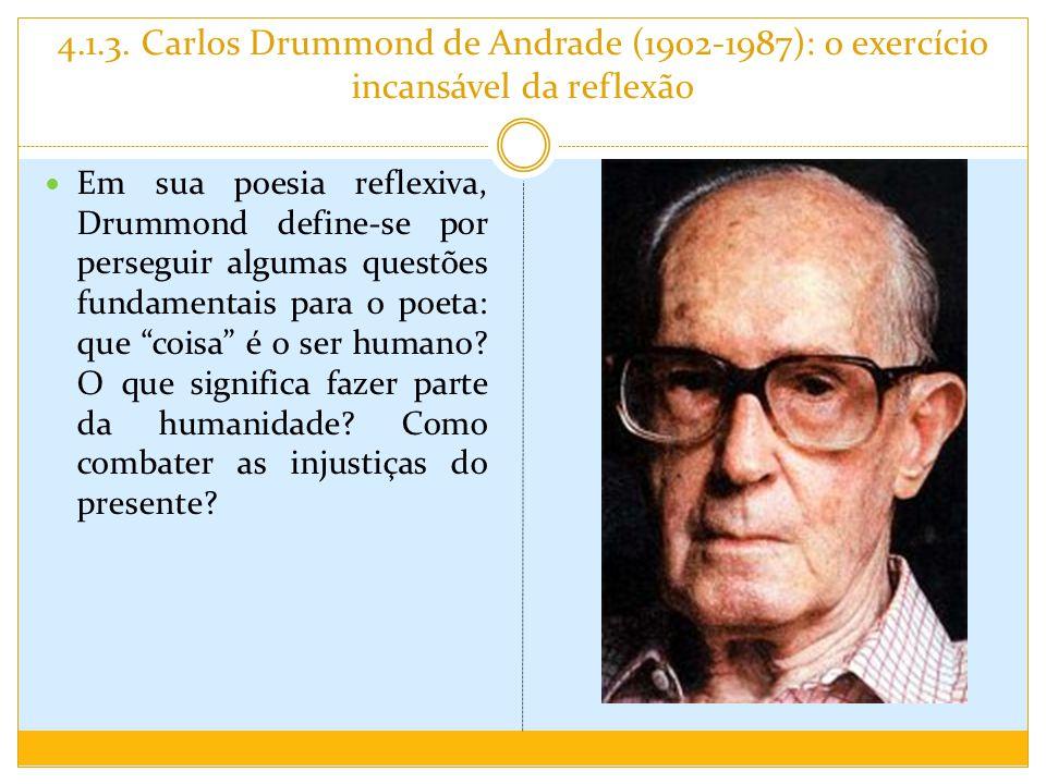 4.1.3. Carlos Drummond de Andrade (1902-1987): o exercício incansável da reflexão Em sua poesia reflexiva, Drummond define-se por perseguir algumas qu