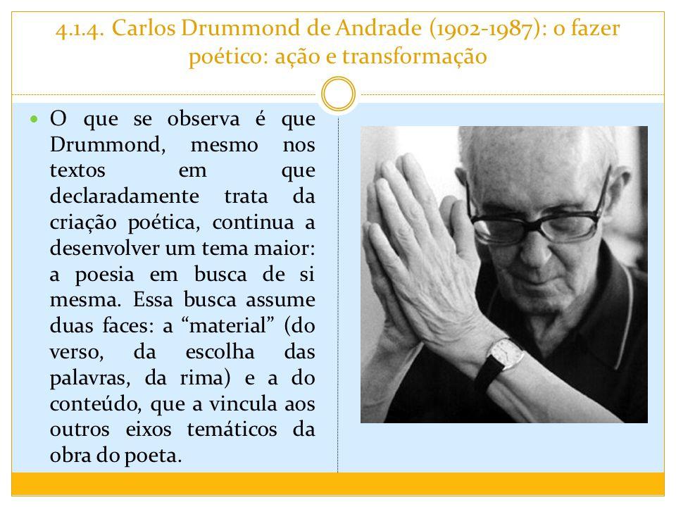4.1.4. Carlos Drummond de Andrade (1902-1987): o fazer poético: ação e transformação O que se observa é que Drummond, mesmo nos textos em que declarad