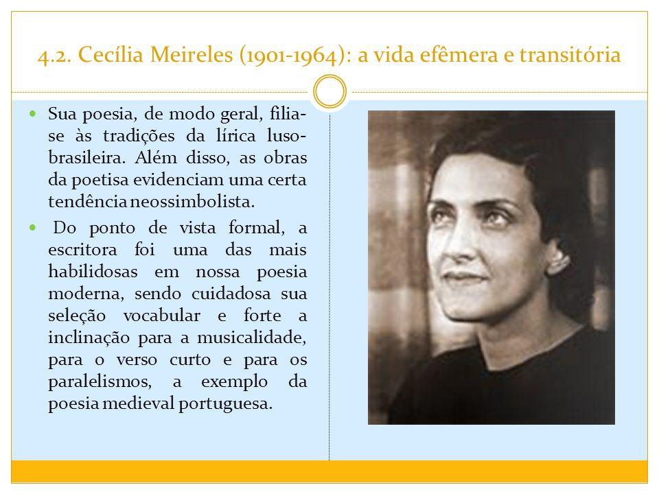 4.2. Cecília Meireles (1901-1964): a vida efêmera e transitória Sua poesia, de modo geral, filia- se às tradições da lírica luso- brasileira. Além dis