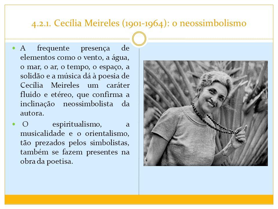 4.2.1. Cecília Meireles (1901-1964): o neossimbolismo A frequente presença de elementos como o vento, a água, o mar, o ar, o tempo, o espaço, a solidã