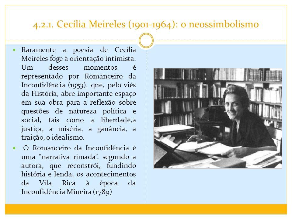 4.2.1. Cecília Meireles (1901-1964): o neossimbolismo Raramente a poesia de Cecília Meireles foge à orientação intimista. Um desses momentos é represe