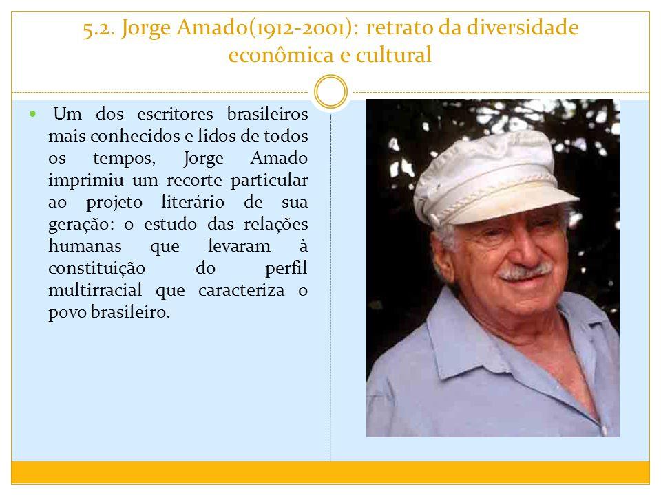 5.2. Jorge Amado(1912-2001): retrato da diversidade econômica e cultural Um dos escritores brasileiros mais conhecidos e lidos de todos os tempos, Jor