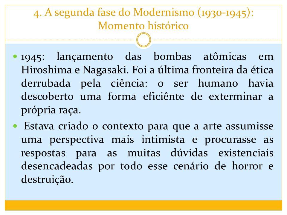 4. A segunda fase do Modernismo (1930-1945): Momento histórico 1945: lançamento das bombas atômicas em Hiroshima e Nagasaki. Foi a última fronteira da