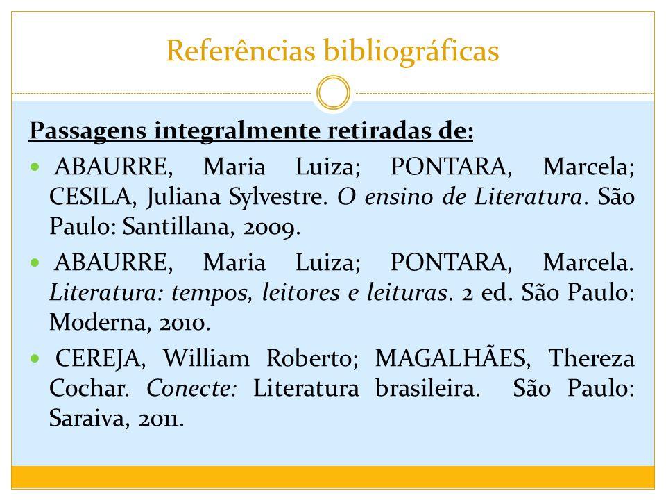 Referências bibliográficas Passagens integralmente retiradas de: ABAURRE, Maria Luiza; PONTARA, Marcela; CESILA, Juliana Sylvestre. O ensino de Litera