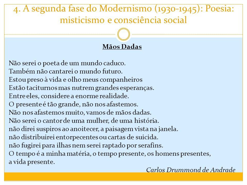 4. A segunda fase do Modernismo (1930-1945): Poesia: misticismo e consciência social Mãos Dadas Não serei o poeta de um mundo caduco. Também não canta