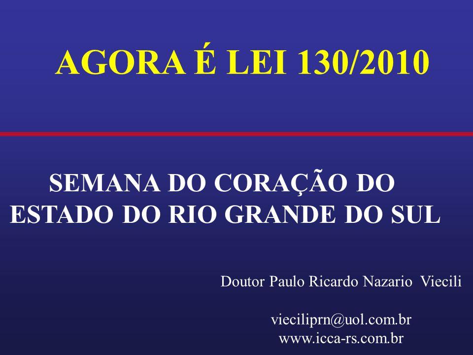 AGORA É LEI 130/2010 SEMANA DO CORAÇÃO DO ESTADO DO RIO GRANDE DO SUL Doutor Paulo Ricardo Nazario Viecili vieciliprn@uol.com.br www.icca-rs.com.br