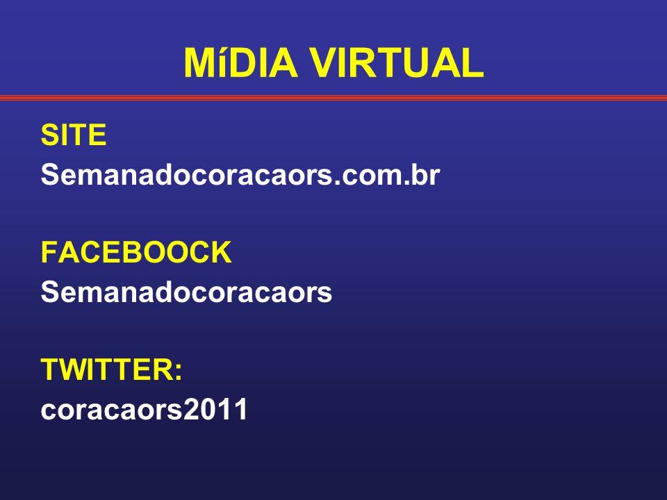 MíDIA VIRTUAL SITE Semanadocoracaors.com.br FACEBOOCK Semanadocoracaors TWITTER: coracaors2011