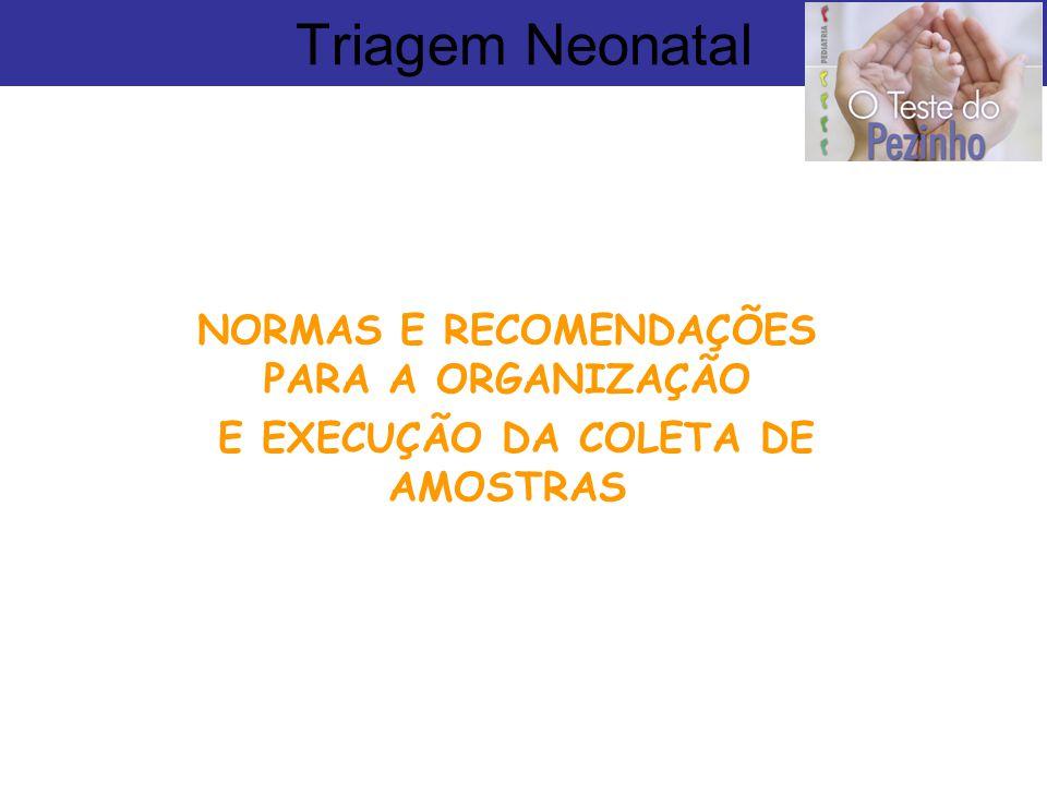 Triagem Neonatal NORMAS E RECOMENDAÇÕES PARA A ORGANIZAÇÃO E EXECUÇÃO DA COLETA DE AMOSTRAS